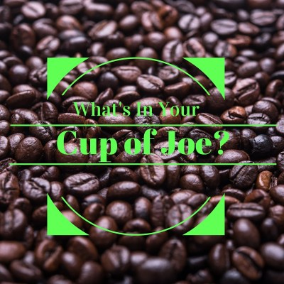 What's In Your Cup of Joe?