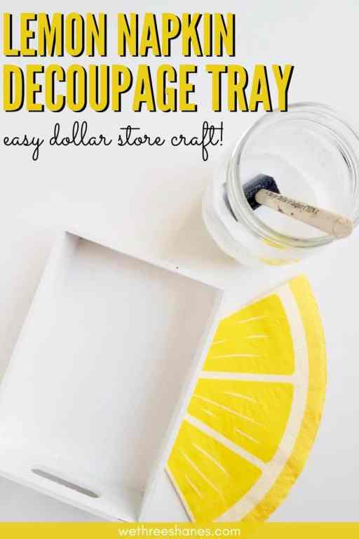 Learn how to decoupage wood with napkins with this easy tutorial. Make this adorable lemon tray using Dollar Store supplies or try your own idea. | We Three Shanes
