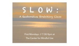 S L O W : A Restorative Stretching Class @ Center for Mindful Use | Bellingham | Washington | United States