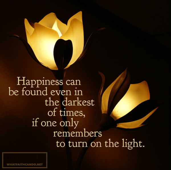 Happiness Can Be Found In The Darkest Of Times Quote: Inspirational Quotes