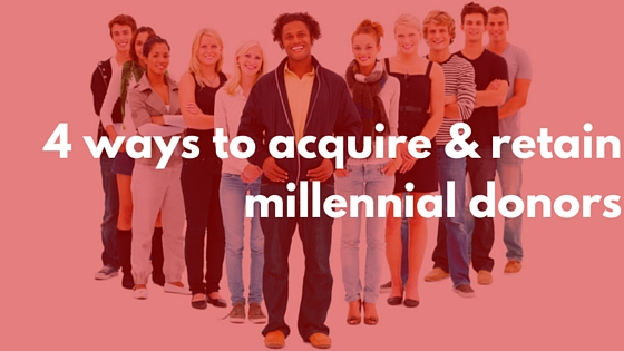 4 ways to acquire & retain millennial donors