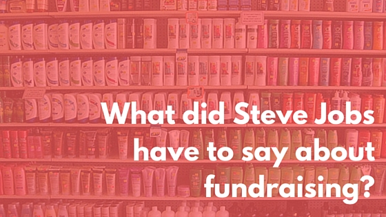 What did Steve Jobs have to say about fundraising-