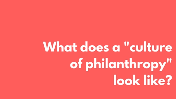 What does a -culture of philanthropy- look like-
