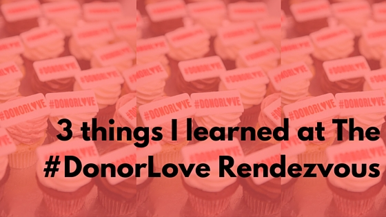 3 things I learned at The #DonorLove Rendezvous