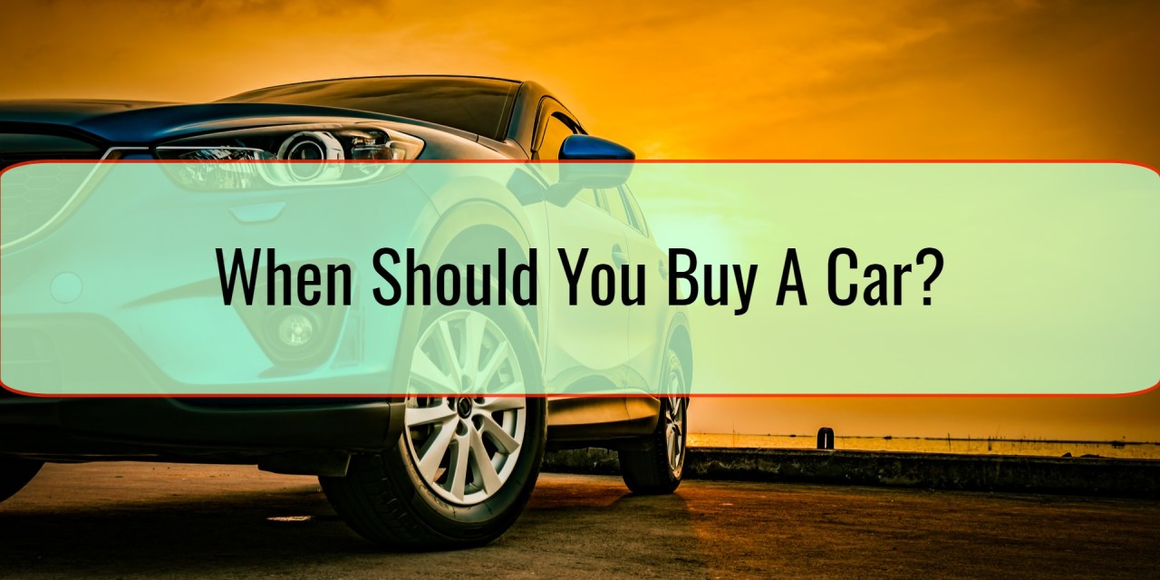 When Should You Buy A Car?