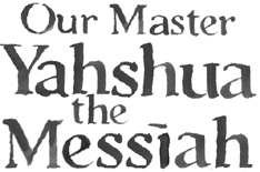 Our Master Yahshua the Messiah
