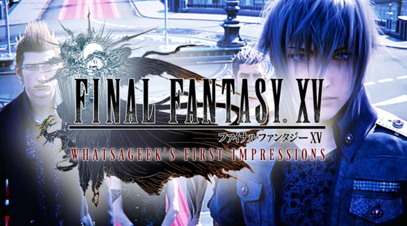 First Impressions: Final Fantasy XV