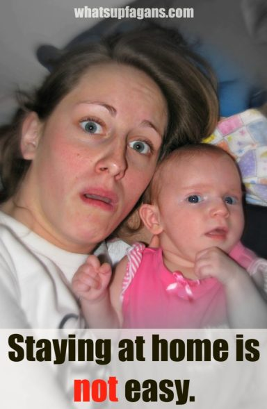 Being a stay-at-home mom is not as easy as you'd think! IStaying at home is NOT easy!! Find out why - whatsupfagans.com