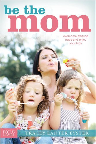 Be the Mom: Overcome Attitude Traps and Enjoy Your Kids is my FAVORITE parenting book. I love it! - A Book Review from whatsupfagans.com