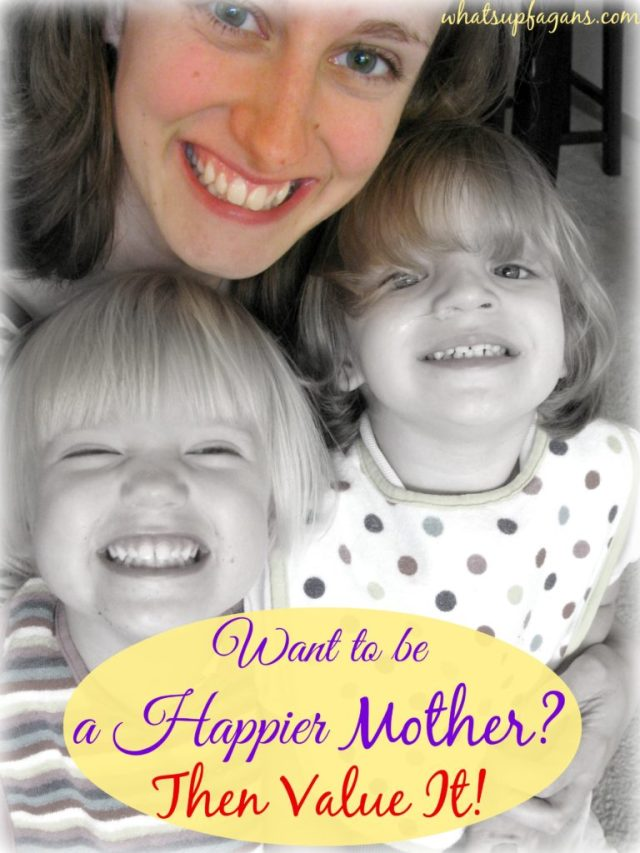 How to be a happier mother - Value your role as mother! whatsupfagans.com