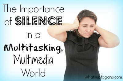 "The Importance {and power} of Silence in a Multitasking, Multimedia World, especially for your Mommy ""Me"" Time"
