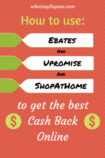 How to use three different cash back sites - Ebates, Upromise, and ShopAtHome.com to get the BEST cash back. whatsupfagans.com