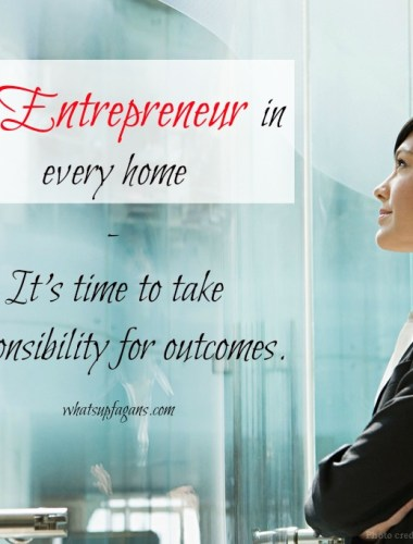 An entrepreneur is someone who takes responsibility for outcomes. As a mom, as a family, we should embrace an entrepreneurial spirit.   whatsupfagans.com