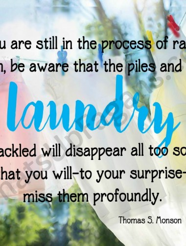 Love this laundry quote from President Thomas S. Monson! Helps me keep things in perspective. FREE Printable!