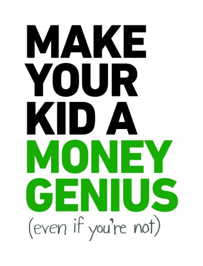 make your kid a money genius even if you're not