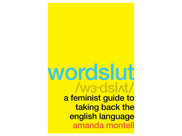 Wordslut: A Feminist Guide to Taking Back the English Language.