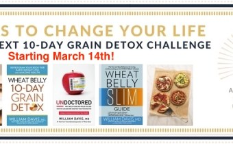 Get ready for the next Wheat Belly 10-Day Grain Detox that begins Wed March 14th!