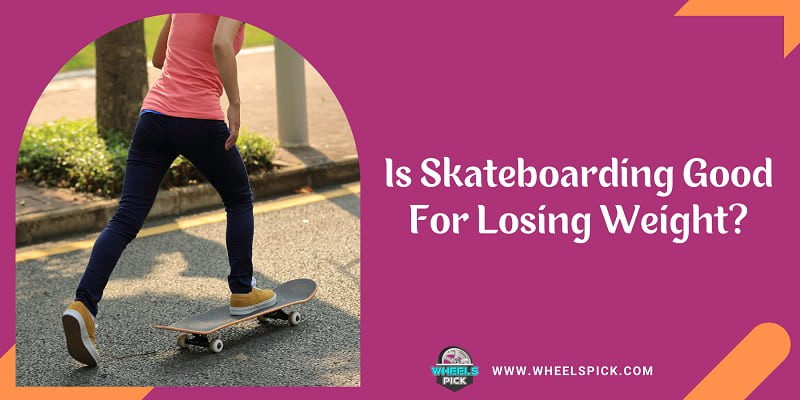 Is Skateboarding Good For Losing Weight