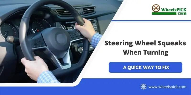 11Steering Wheel Squeaks When Turning