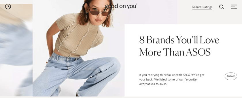 The homepage from Good On You. You see their latest post '8 Brands You'll Love More Than ASOS'. Next to that you see a woman with a denim jeans and a beige top with short sleeves and sunglasses. The top of the page shows the Good on You logo, which is just the text.