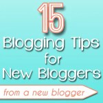 15 Blogging Tips for New Bloggers (from a New Blogger)