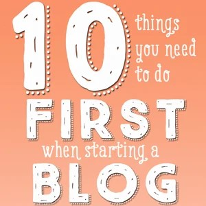 10 Things You Need To Do First When Starting a Blog