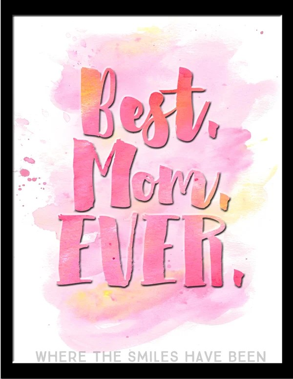 FREE Watercolor 'Best. Mom. Ever.' Printable | Where The Smiles Have Been! #MothersDay #freeprintable #bestmomever