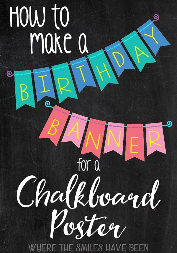 How to Make a Birthday Banner for a Chalkboard Poster | Where The Smiles Have Been