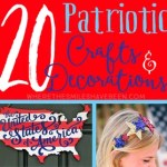 20 Patriotic Craft and Decoration Ideas!