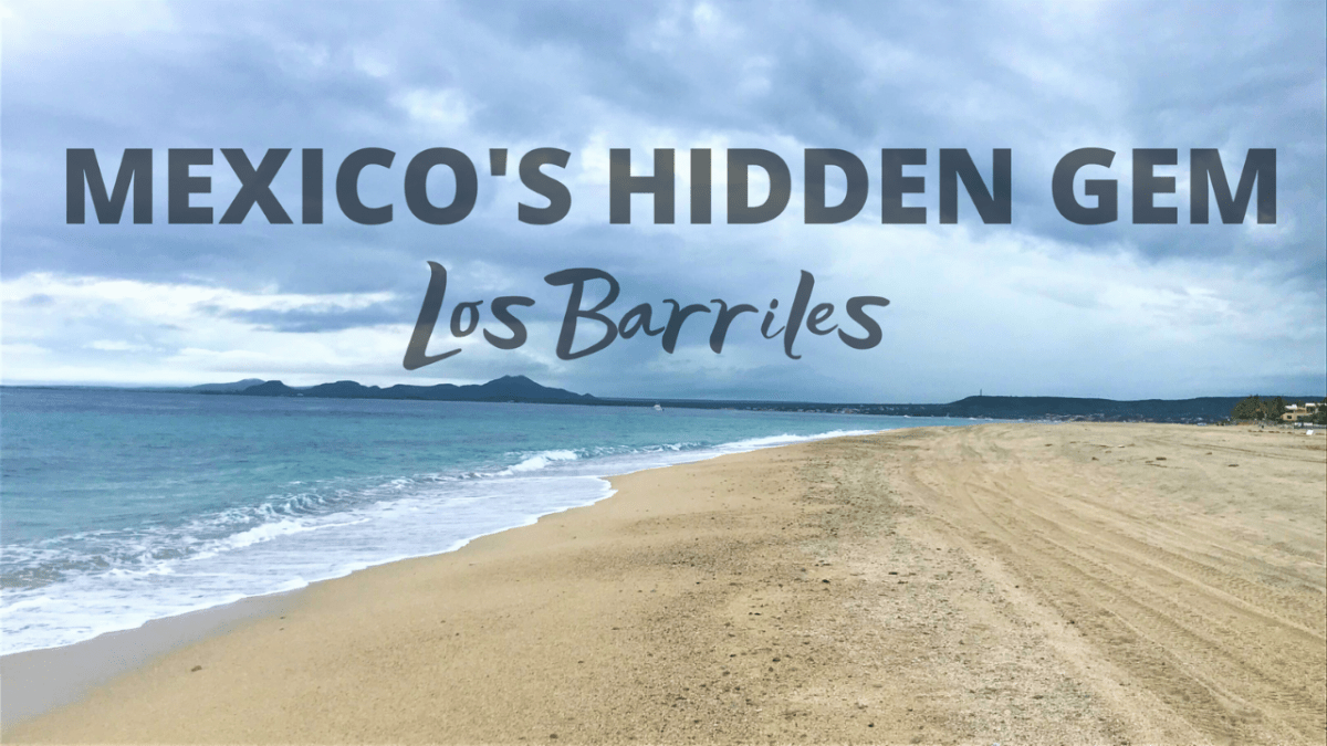 Why Los Barriles Needs To Be Part Of Your Baja Trip