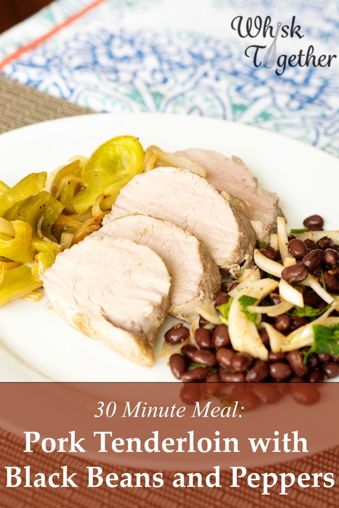 Pork Tenderloin and Black Bean Dinner on Whisk Together