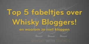 Top 5 fabeltjes over whisky bloggers