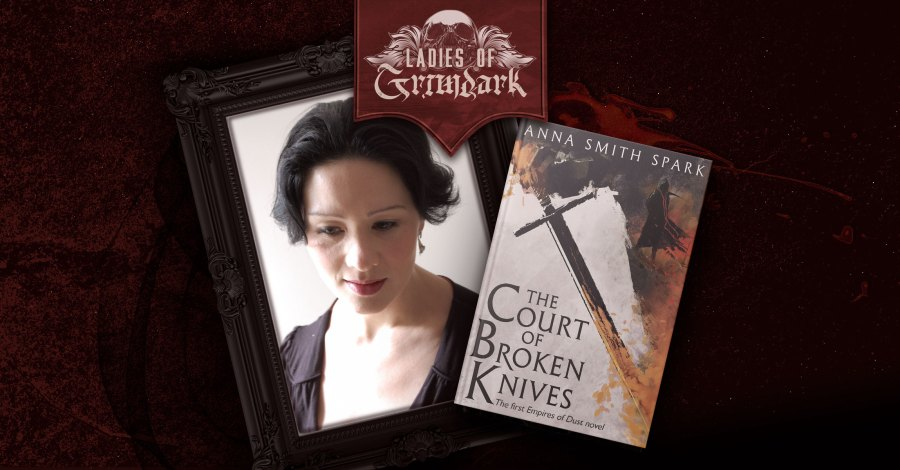 Ladies of Grimdark: Anna Smith Spark