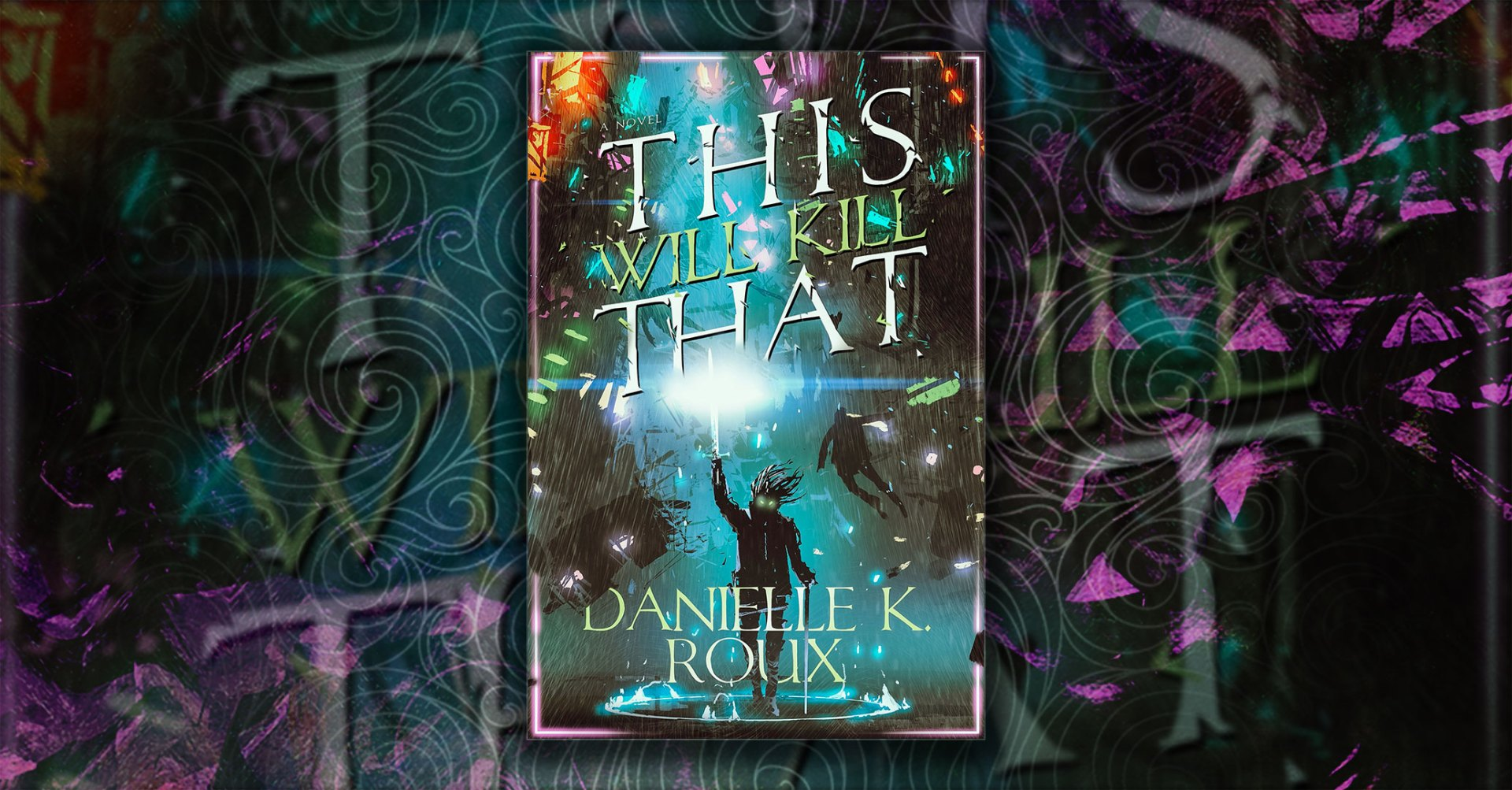 This Will Kill That by Danielle K. Roux