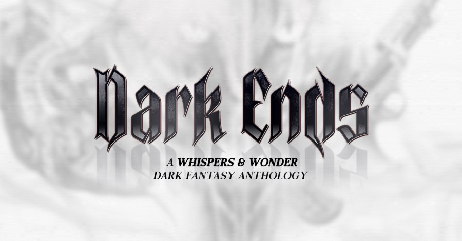 Dark Ends: A Whispers & Wonder Dark Fantasy Anthology