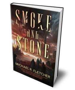 Smoke and Stone by Michael R. Fletcher