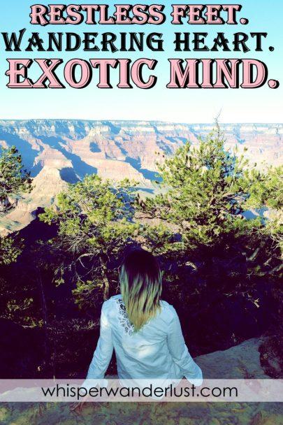 Restless feet. Wandering heart. Exotic mind.