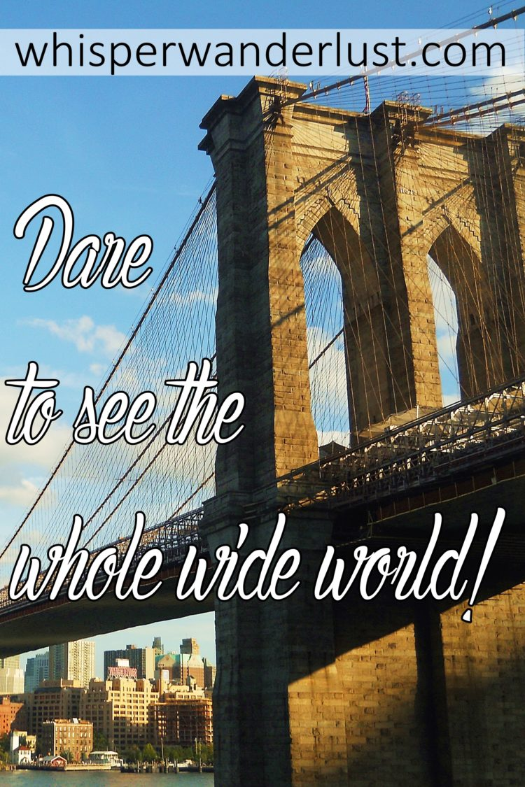 Dare to see the whole wide world!