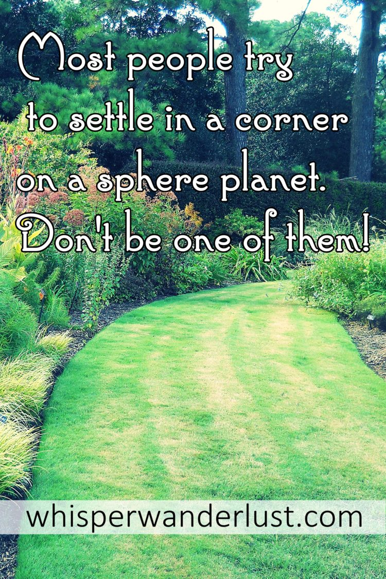 5. Most people try to find their corner on a sphere planet. Don't be one of them!
