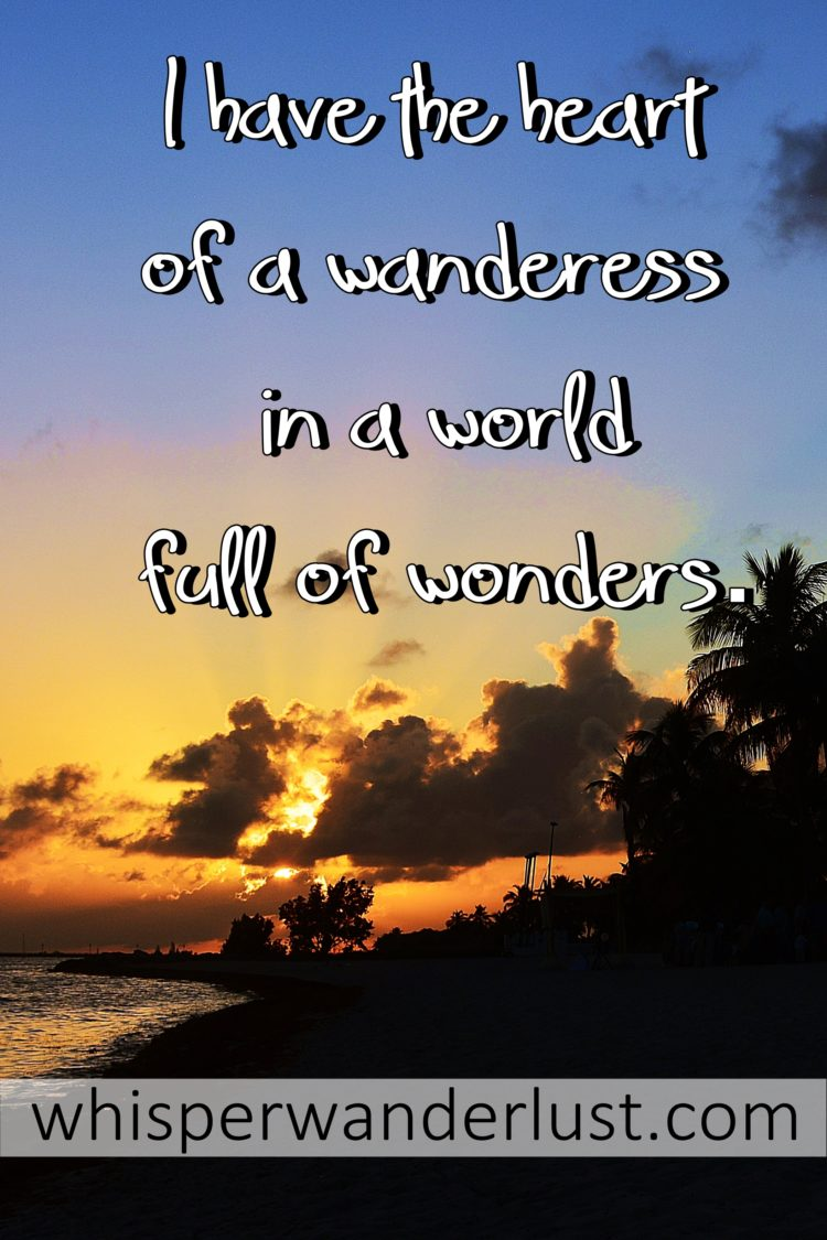 I have the heart of a wanderess in a world full of wonders.
