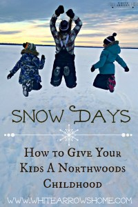 Snow Days ~ How To Give Your Kids a Northwoods Childhood