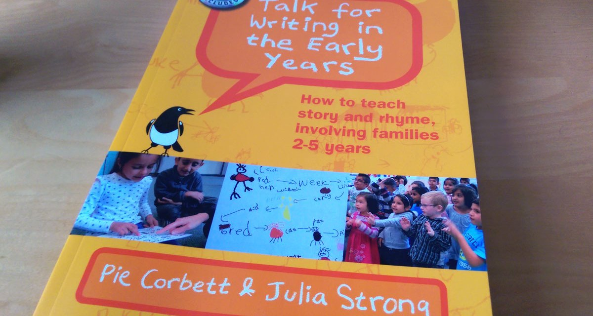 Talk for Writing in the Early Years : Pie Corbett and Julia Strong