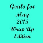 Goals for 2015: May Wrap Up