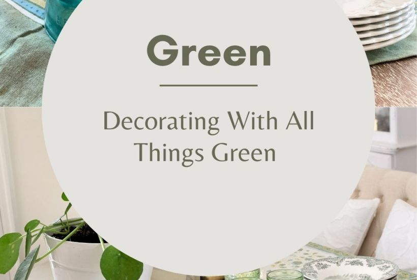 Using Green in Your Decor~ White Cottage Home & Living
