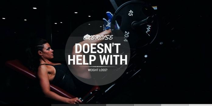 Exercise Doesn't Help With Weight Loss?
