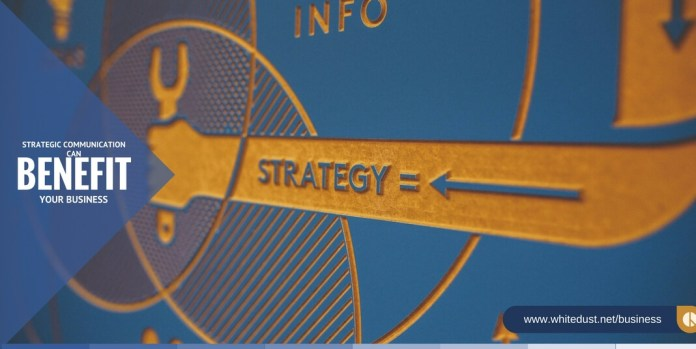 How Does Strategic Communication Benefit Your Business?