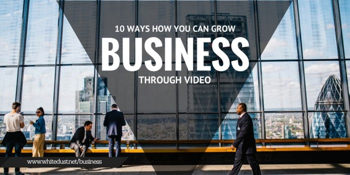 10 WAYS TO GROW BUSSINESS THROUGH VIDEO