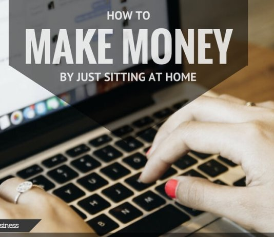 HOW TO MAKE MONEY BY JUST SITTING AT HOME
