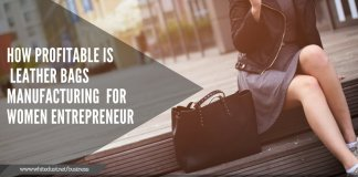 How Profitable is Leather Bags Manufacturing Startup For Women Entrepreneur