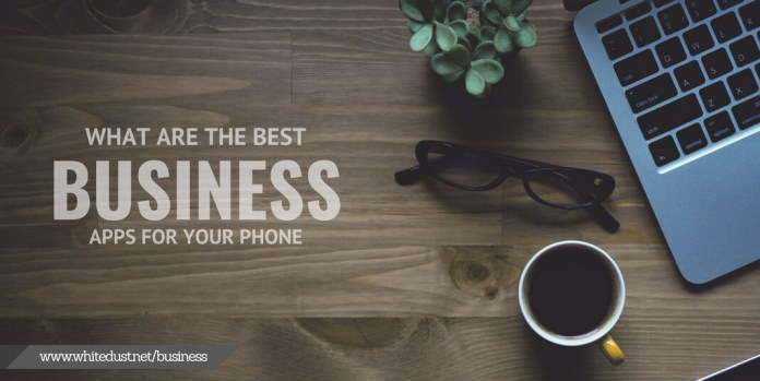 WHAT ARE THE BEST BUSINESS APPS FOR YOUR SMARTPHONE